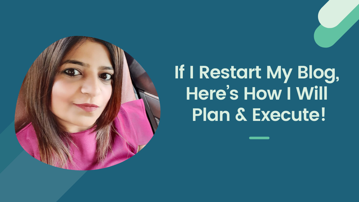 7 Things I Would Do Differently If I Restart My Blog by Sristhi Agarwal